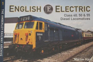 English Electric - Class 40, 50 & 55 Diesel Locomotives, by Martin Hart